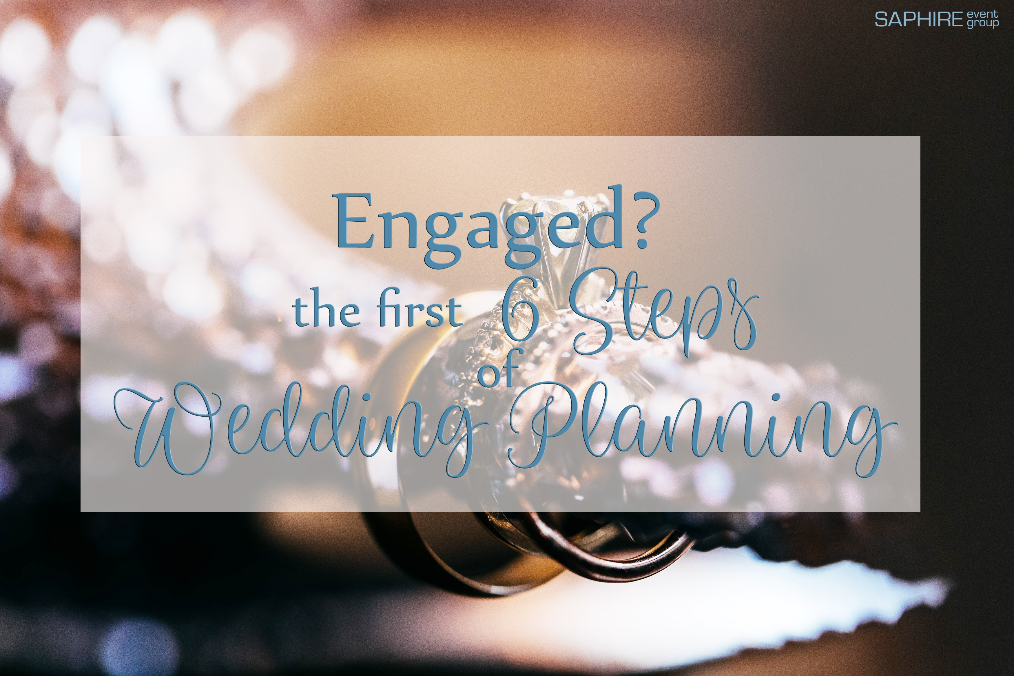 Engaged? First 6 Steps of Wedding Planning